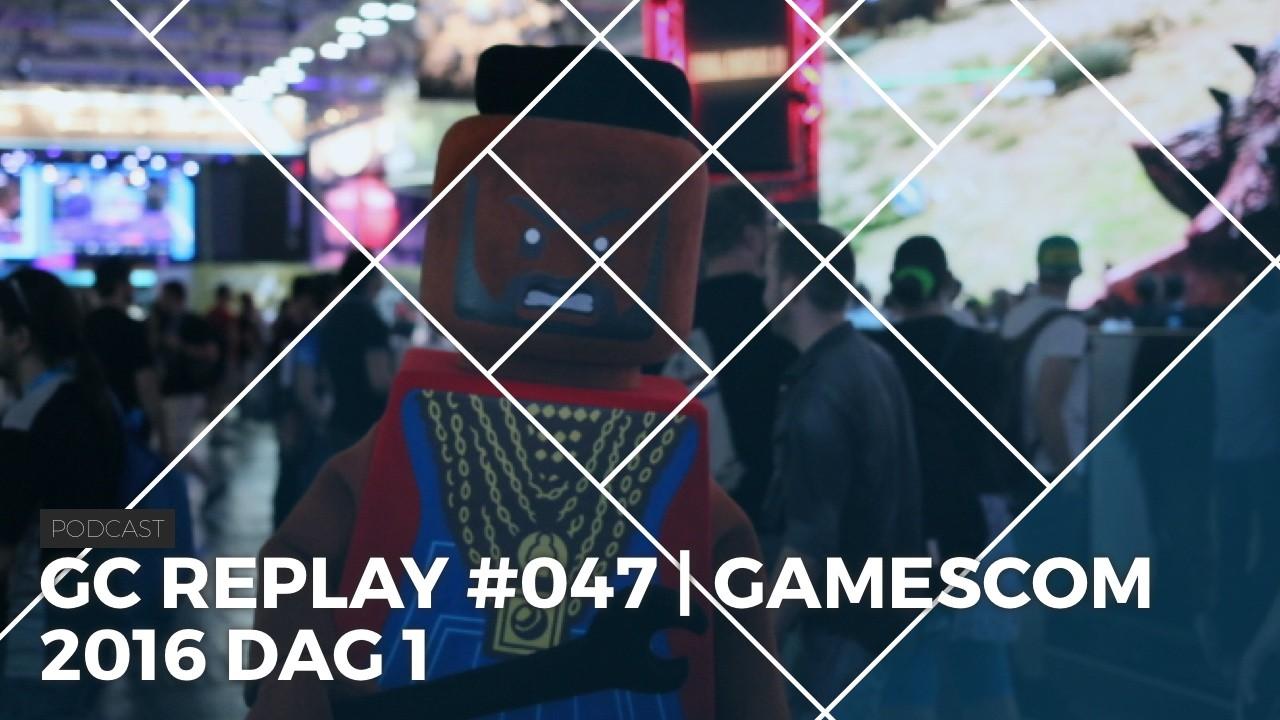 GC Replay #047 | Gamescom 2016 dag 1