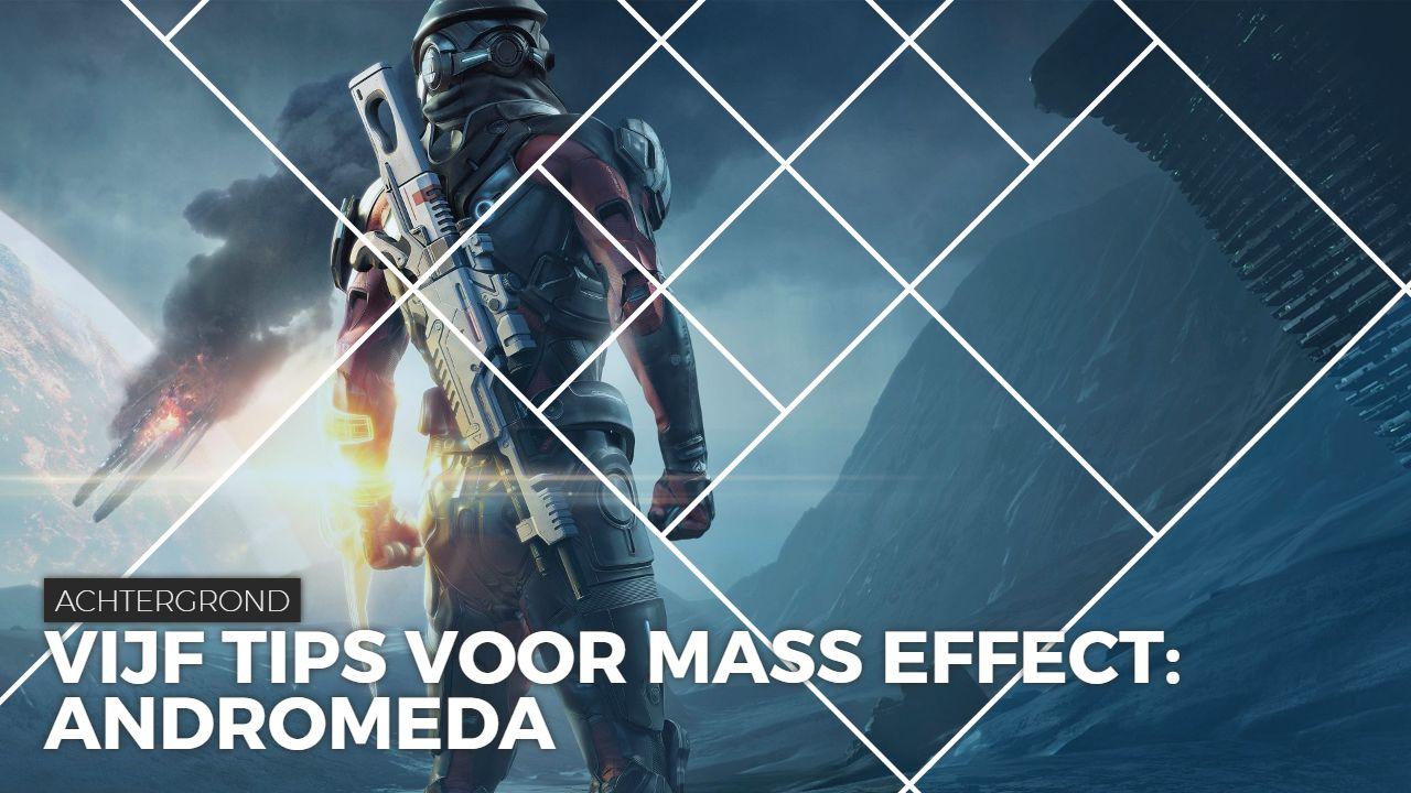 Achtergrond_Vijf tips voor Mass Effect- Andromeda